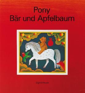 Titelseite des Bilderbuchs Pony, Bär und Apfelbaum von Sigrid Heuck