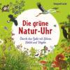 Die grüne Natur-Uhr / Die blühende Natur-Uhr